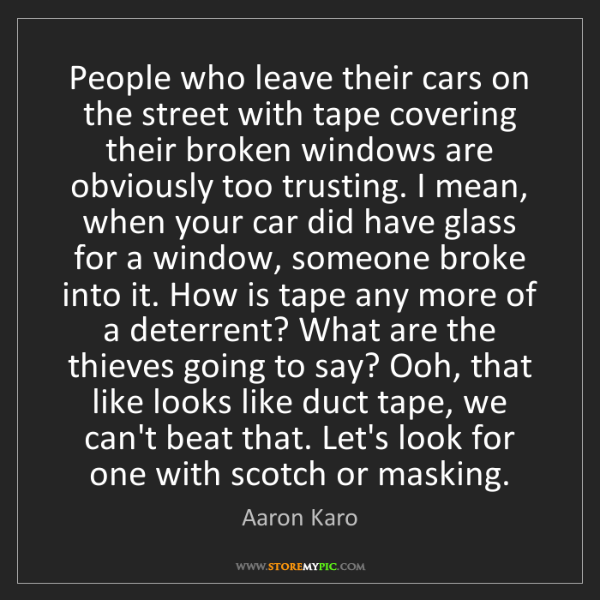 Aaron Karo: People who leave their cars on the street with tape covering...