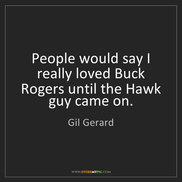 Gil Gerard: People would say I really loved Buck Rogers until the...