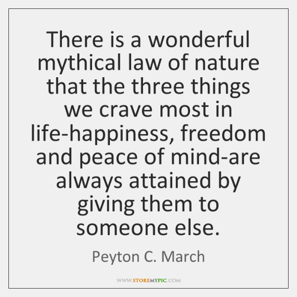 There is a wonderful mythical law of nature that the three things ...