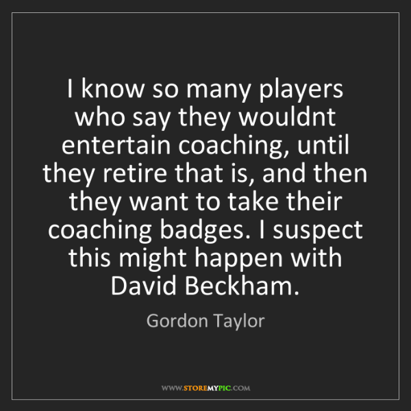 Gordon Taylor: I know so many players who say they wouldnt entertain...