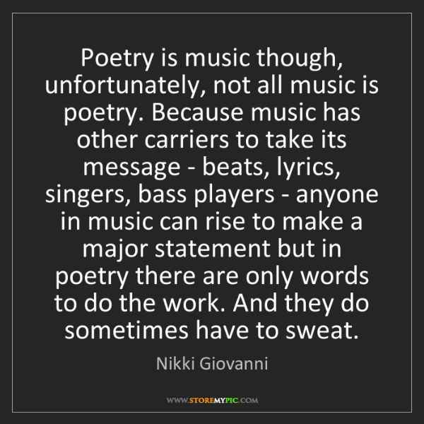 Nikki Giovanni: Poetry is music though, unfortunately, not all music...
