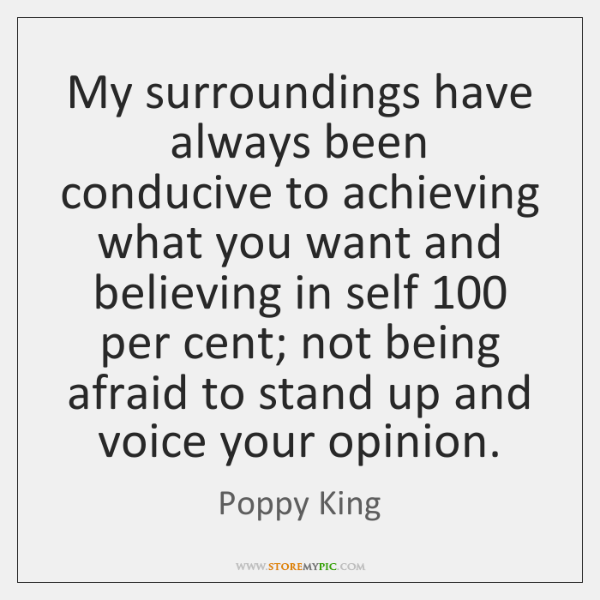 My surroundings have always been conducive to achieving what you want and ...