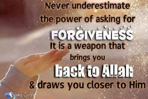 Never underestimate the power of asking for forgiveness it is a weapon that brings you