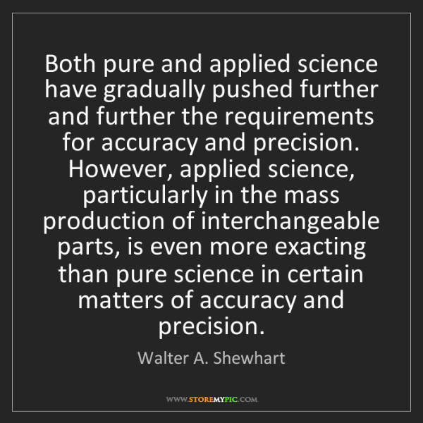 Walter A. Shewhart: Both pure and applied science have gradually pushed further...
