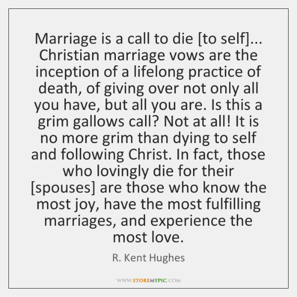 Marriage is a call to die [to self]... Christian marriage vows are ...