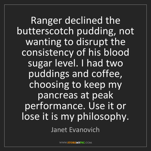 Janet Evanovich: Ranger declined the butterscotch pudding, not wanting...