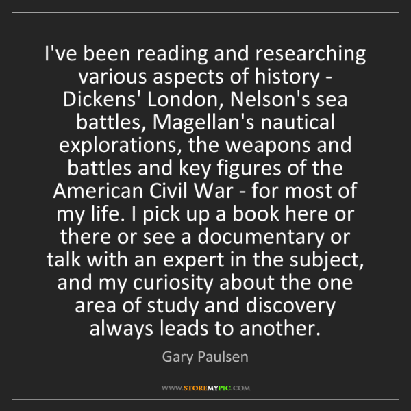 Gary Paulsen: I've been reading and researching various aspects of...
