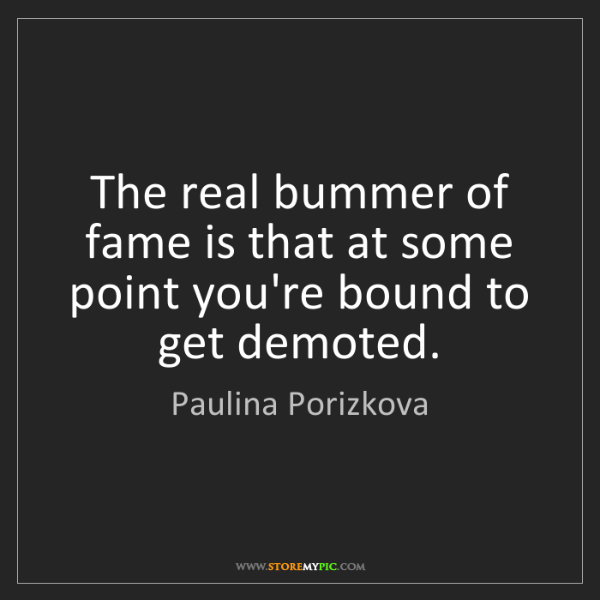 Paulina Porizkova: The real bummer of fame is that at some point you're...