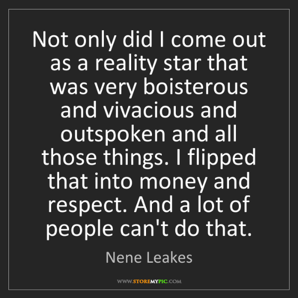 Nene Leakes: Not only did I come out as a reality star that was very...
