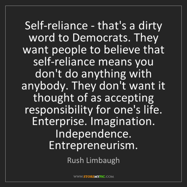 Rush Limbaugh: Self-reliance - that's a dirty word to Democrats. They...