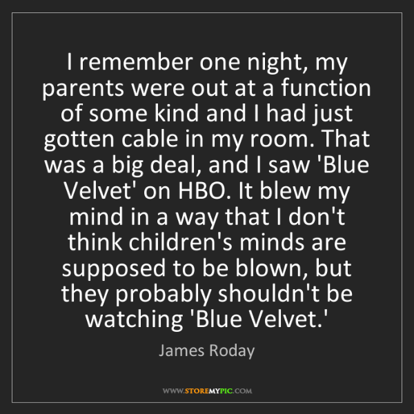 James Roday: I remember one night, my parents were out at a function...