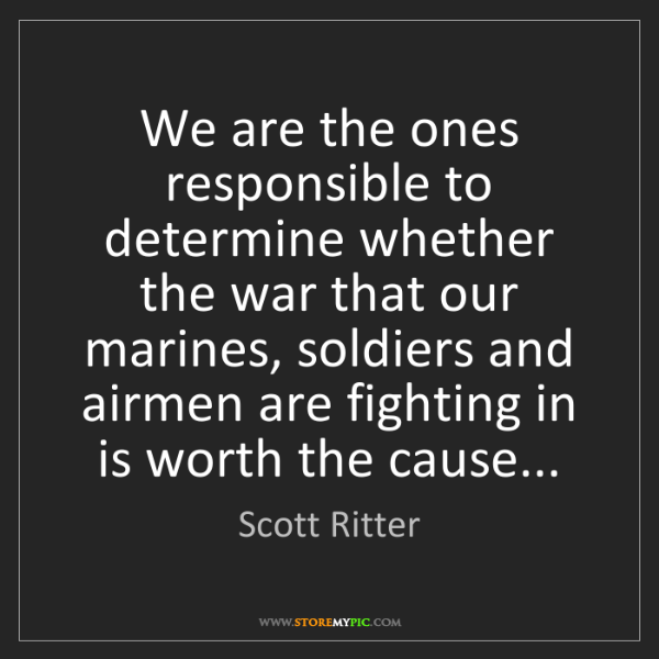 Scott Ritter: We are the ones responsible to determine whether the...