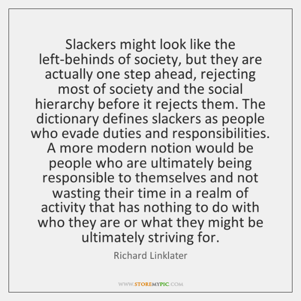 Slackers might look like the left-behinds of society, but they are actually ...