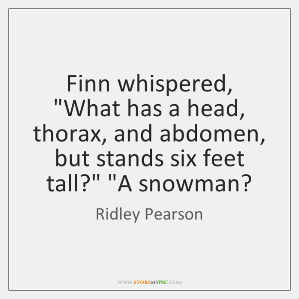 """Finn whispered, """"What has a head, thorax, and abdomen, but stands six ..."""