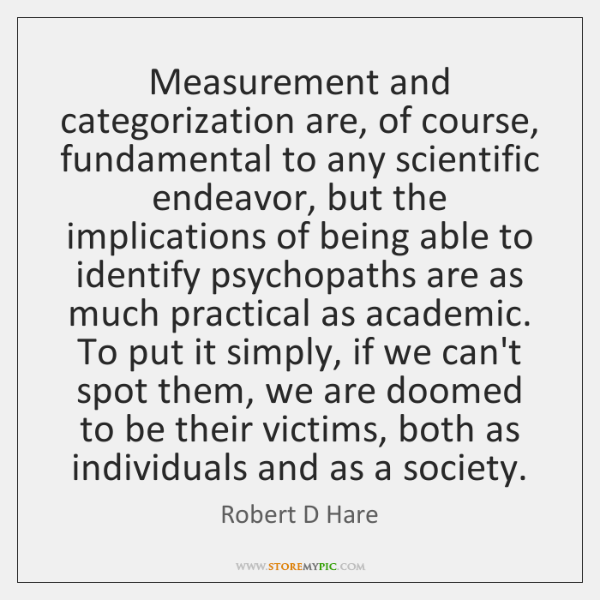 Measurement and categorization are, of course, fundamental to any scientific endeavor, but ...