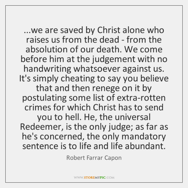 ...we are saved by Christ alone who raises us from the dead ...