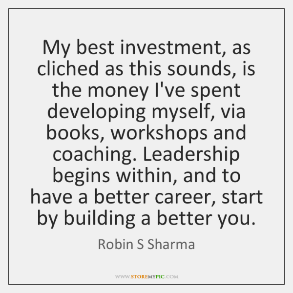 My best investment, as cliched as this sounds, is the money I've ...