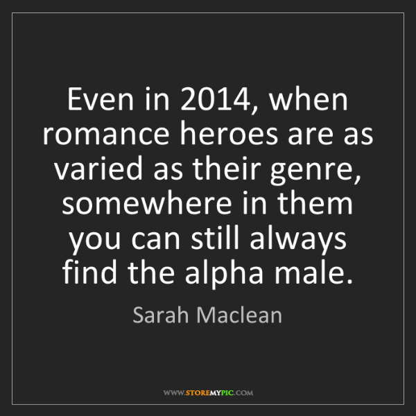 Sarah Maclean: Even in 2014, when romance heroes are as varied as their...
