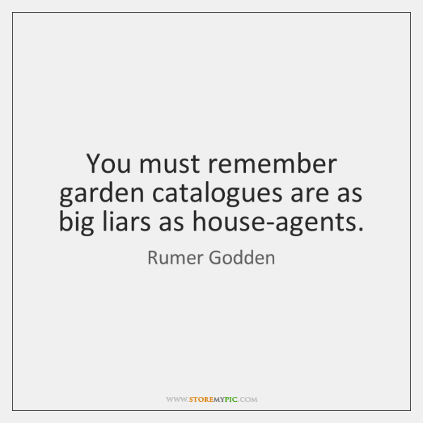 You must remember garden catalogues are as big liars as house-agents.