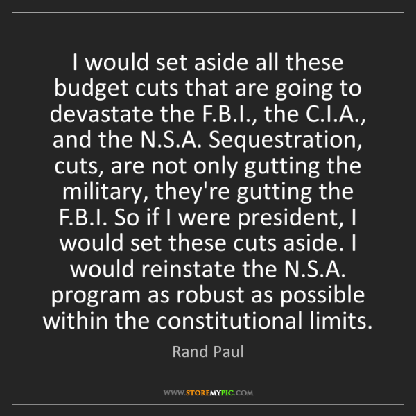 Rand Paul: I would set aside all these budget cuts that are going...