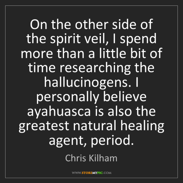 Chris Kilham: On the other side of the spirit veil, I spend more than...