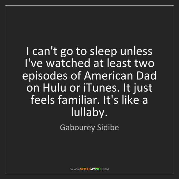 Gabourey Sidibe: I can't go to sleep unless I've watched at least two...