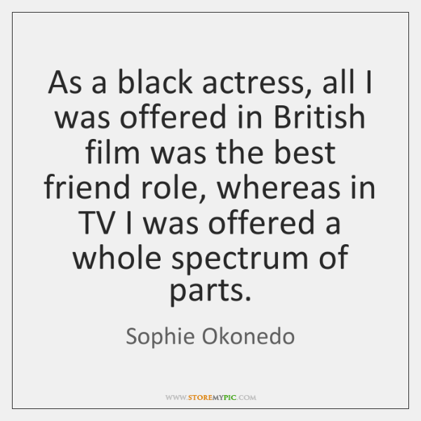 As a black actress, all I was offered in British film was ...