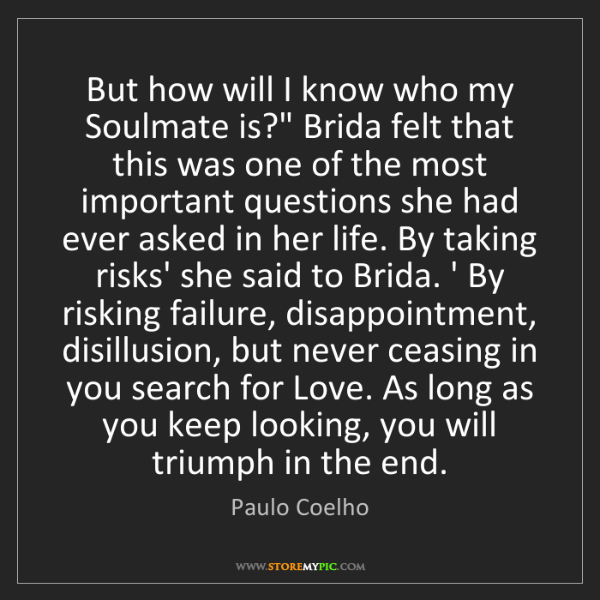 "Paulo Coelho: But how will I know who my Soulmate is?"" Brida felt that..."