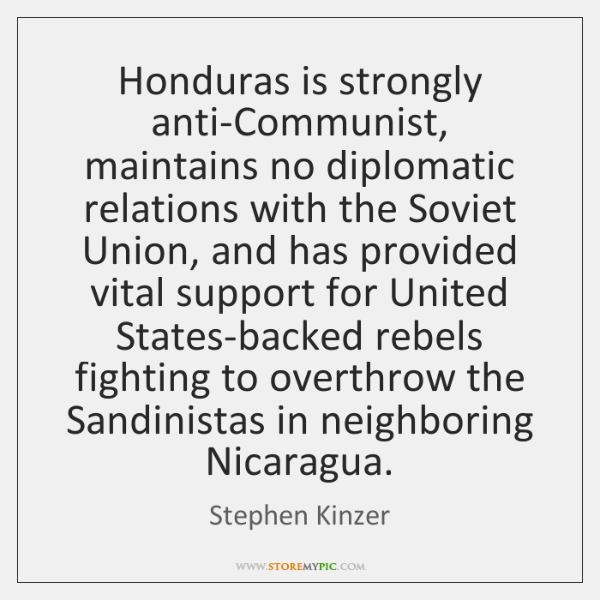 Honduras is strongly anti-Communist, maintains no diplomatic relations with the Soviet Union, ...