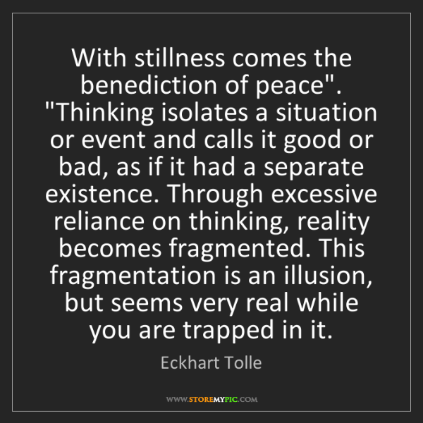 """Eckhart Tolle: With stillness comes the benediction of peace"""".  """"Thinking..."""