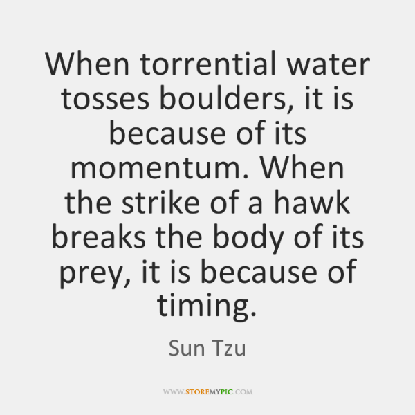 When torrential water tosses boulders, it is because of its momentum. When ...