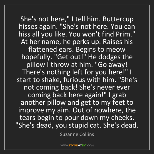 """Suzanne Collins: She's not here,"""" I tell him. Buttercup hisses again...."""