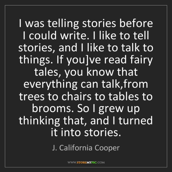 J. California Cooper: I was telling stories before I could write. I like to...