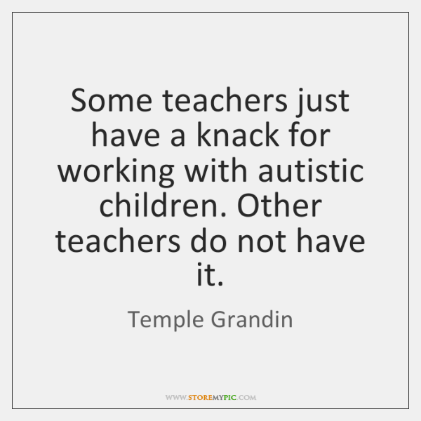 Some teachers just have a knack for working with autistic children. Other ...