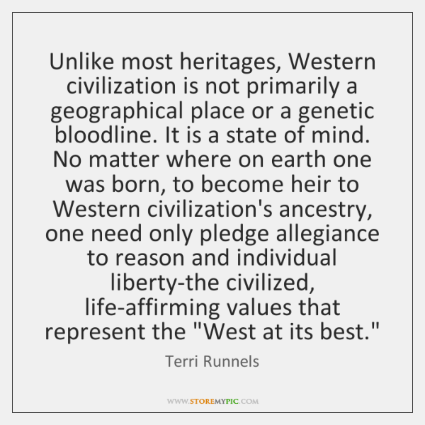 Unlike most heritages, Western civilization is not primarily a geographical place or ...