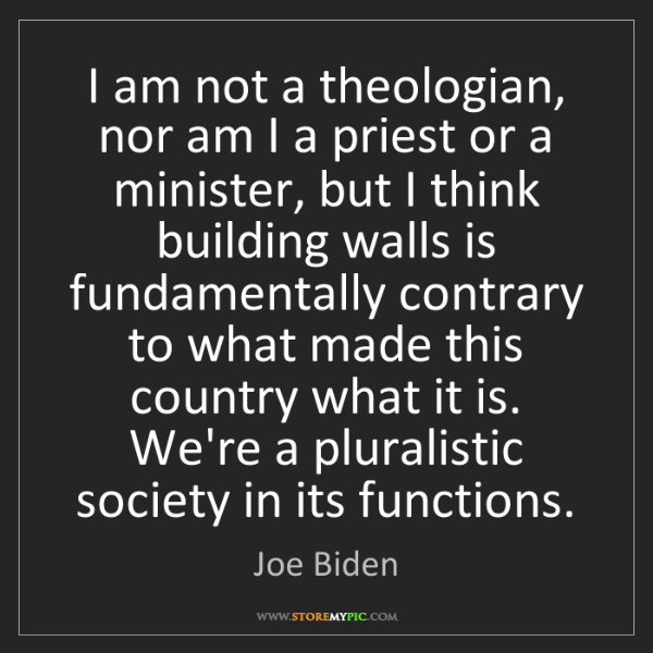 Joe Biden: I am not a theologian, nor am I a priest or a minister,...