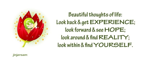 Beautiful thoughts of life look back get experience look forward see hope look around