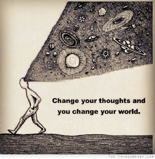 Change your thoughts and you change your world 001