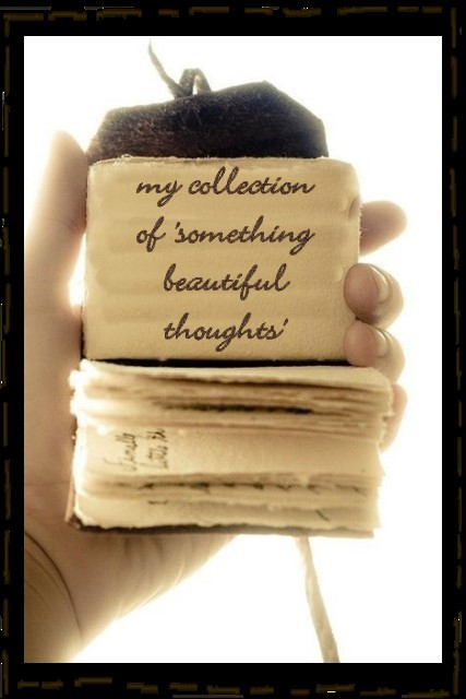 My collection of something beautiful thoughts