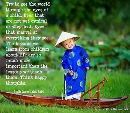 Try To See The Worl Through The Eyes Of A Child Eyes That Are Not