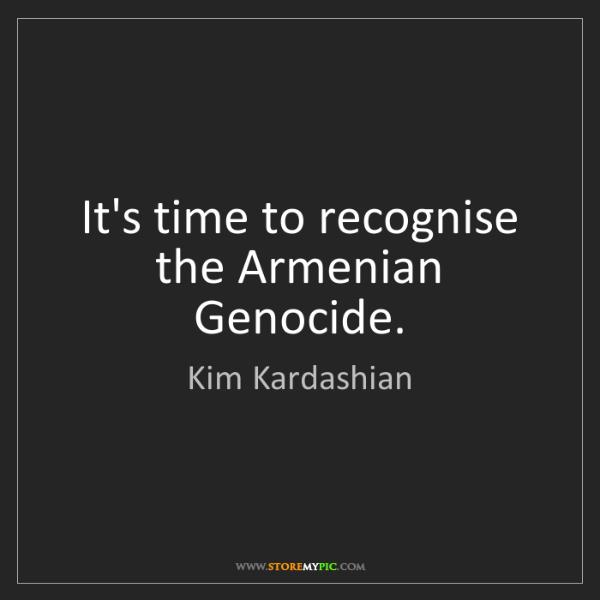Kim Kardashian: It's time to recognise the Armenian Genocide.