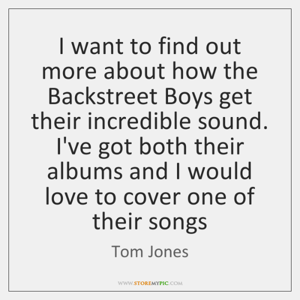 I want to find out more about how the Backstreet Boys get ...
