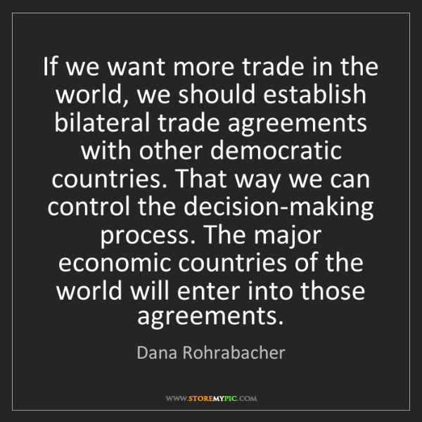 Dana Rohrabacher: If we want more trade in the world, we should establish...