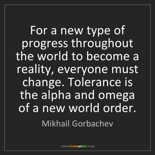 Mikhail Gorbachev: For a new type of progress throughout the world to become...