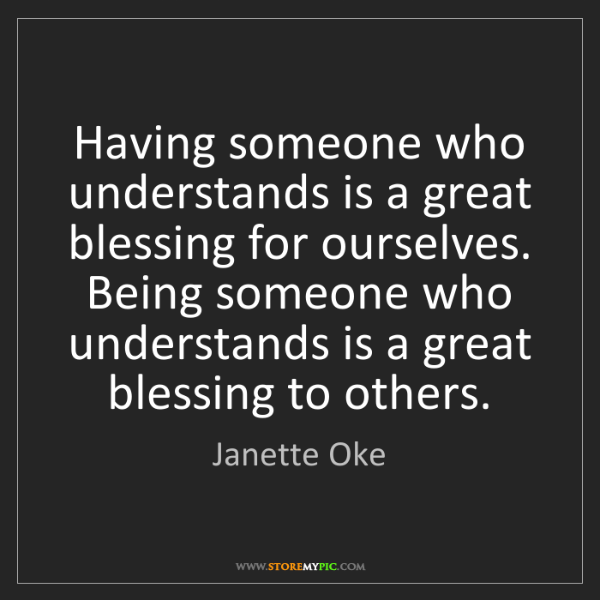 Janette Oke: Having someone who understands is a great blessing for...