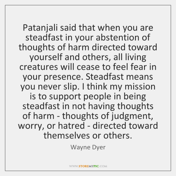 Patanjali said that when you are steadfast in your abstention of thoughts ...