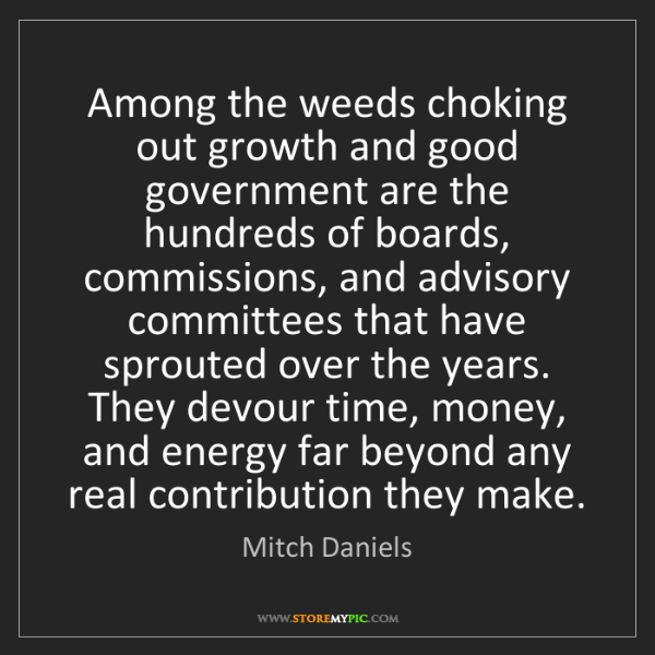 Mitch Daniels: Among the weeds choking out growth and good government...