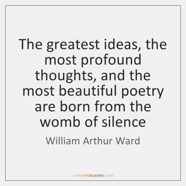 The greatest ideas, the most profound thoughts, and the most beautiful poetry ...
