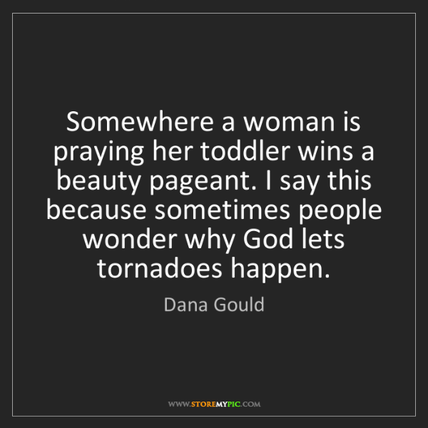 Dana Gould: Somewhere a woman is praying her toddler wins a beauty...