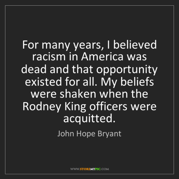 John Hope Bryant: For many years, I believed racism in America was dead...